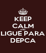 KEEP CALM AND LIGUE PARA DEPCA - Personalised Poster A4 size