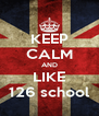 KEEP CALM AND LIKE 126 school - Personalised Poster A4 size