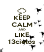 KEEP CALM AND LIKE 13cielos - Personalised Poster A4 size
