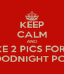 KEEP CALM AND LIKE 2 PICS FOR A GOODNIGHT POST - Personalised Poster A4 size