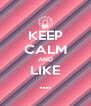 KEEP CALM AND LIKE .... - Personalised Poster A4 size