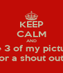 KEEP CALM AND Like 3 of my pictures For a shout out ! - Personalised Poster A4 size