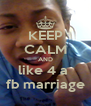 KEEP CALM AND like 4 a  fb marriage - Personalised Poster A4 size