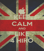 KEEP CALM AND LIKE 4 HIRO - Personalised Poster A4 size