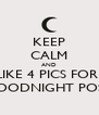 KEEP CALM AND LIKE 4 PICS FOR  GOODNIGHT POST - Personalised Poster A4 size