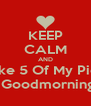 KEEP CALM AND Like 5 Of My Pics For a Goodmorning Post - Personalised Poster A4 size