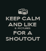 KEEP CALM AND LIKE  6 PICTURES FOR A SHOUTOUT - Personalised Poster A4 size