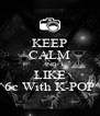 KEEP CALM AND LIKE ^6c With K-POP^ - Personalised Poster A4 size