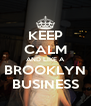 KEEP CALM AND LIKE A BROOKLYN BUSINESS - Personalised Poster A4 size