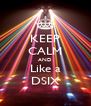 KEEP CALM AND Like a DSIX - Personalised Poster A4 size