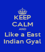 KEEP CALM AND Like a East Indian Gyal - Personalised Poster A4 size