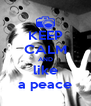 KEEP CALM AND like a peace - Personalised Poster A4 size