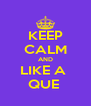 KEEP CALM AND LIKE A  QUE  - Personalised Poster A4 size