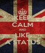 KEEP CALM AND LIKE A STATUS - Personalised Poster A4 size