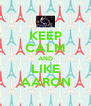 KEEP CALM AND LIKE AARON - Personalised Poster A4 size