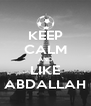 KEEP CALM AND LIKE ABDALLAH - Personalised Poster A4 size