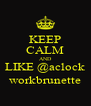 KEEP CALM AND LIKE @aclock workbrunette - Personalised Poster A4 size