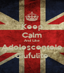Keep Calm And Like Adolescentele Ciufulite - Personalised Poster A4 size