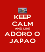 KEEP CALM AND LIKE ADORO O JAPAO - Personalised Poster A4 size
