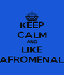 KEEP CALM AND LIKE AFROMENAL - Personalised Poster A4 size