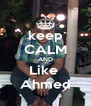 keep CALM AND Like  Ahmed - Personalised Poster A4 size