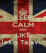 KEEP CALM AND LIKE Alexia Talavutis - Personalised Poster A4 size