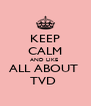 KEEP CALM AND LIKE  ALL ABOUT  TVD  - Personalised Poster A4 size