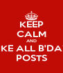 KEEP CALM AND LIKE ALL B'DAY POSTS - Personalised Poster A4 size