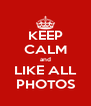 KEEP CALM and LIKE ALL PHOTOS - Personalised Poster A4 size