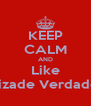 KEEP CALM AND Like ''Amizade Verdadeira'' - Personalised Poster A4 size