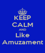 KEEP CALM AND Like Amuzament - Personalised Poster A4 size