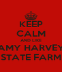 KEEP CALM AND LIKE AMY HARVEY STATE FARM - Personalised Poster A4 size