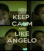 KEEP  CALM AND LIKE ANGELO - Personalised Poster A4 size
