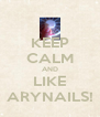 KEEP CALM AND LIKE ARYNAILS! - Personalised Poster A4 size