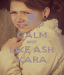 KEEP CALM AND  LIKE ASH KARA - Personalised Poster A4 size