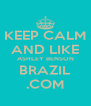 KEEP CALM AND LIKE ASHLEY BENSON BRAZIL .COM - Personalised Poster A4 size