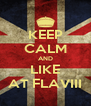 KEEP CALM AND LIKE AT FLAVIII - Personalised Poster A4 size