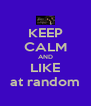 KEEP CALM AND LIKE at random - Personalised Poster A4 size