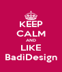 KEEP CALM AND LIKE BadìDesign - Personalised Poster A4 size