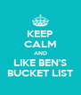 KEEP CALM AND LIKE BEN'S BUCKET LIST - Personalised Poster A4 size