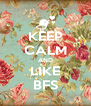 KEEP CALM AND LIKE BFS - Personalised Poster A4 size