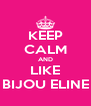 KEEP CALM AND LIKE BIJOU ELINE - Personalised Poster A4 size