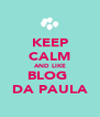 KEEP CALM AND LIKE BLOG  DA PAULA - Personalised Poster A4 size