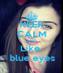 KEEP CALM AND Like   blue eyes - Personalised Poster A4 size