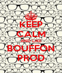 KEEP CALM AND LIKE BOUFFON PROD - Personalised Poster A4 size