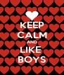 KEEP CALM AND LIKE  BOYS - Personalised Poster A4 size