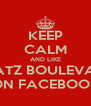 KEEP CALM AND LIKE BRATZ BOULEVARD ON FACEBOOK - Personalised Poster A4 size