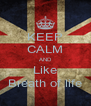 KEEP CALM AND Like Breath of life - Personalised Poster A4 size