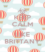 KEEP CALM AND LIKE BRITTANY - Personalised Poster A4 size