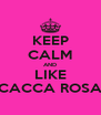 KEEP CALM AND LIKE CACCA ROSA - Personalised Poster A4 size